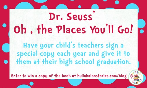 Dr. Seuss' Oh the Places You'll Go. Have your child's teacher sign a special copy each year and give it to them at their high school graduation